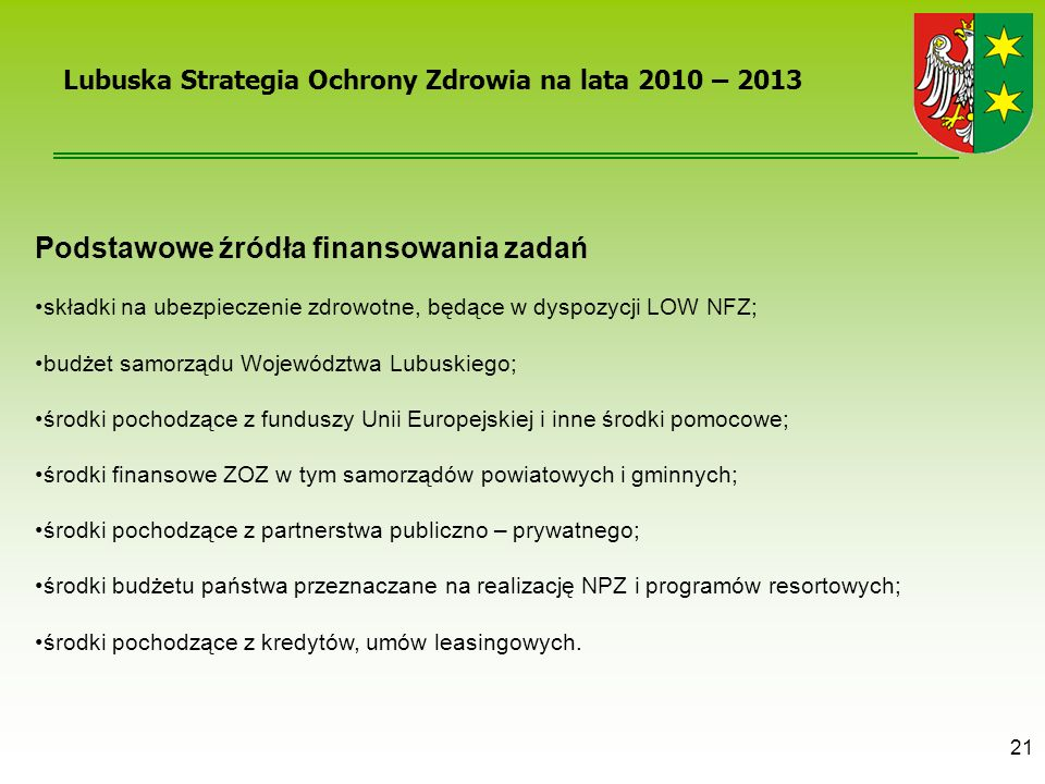 21 Podstawowe źródła finansowania zadań składki na ubezpieczenie zdrowotne, będące w dyspozycji LOW NFZ; budżet samorządu Województwa Lubuskiego; środ