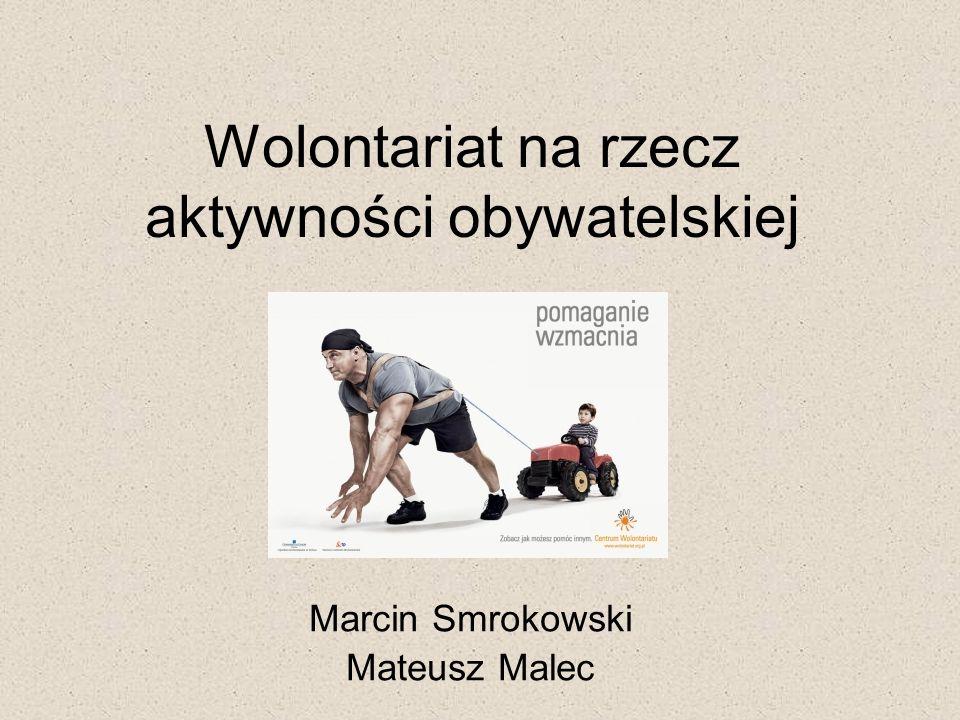 Wolontariat na rzecz aktywności obywatelskiej Marcin Smrokowski Mateusz Malec