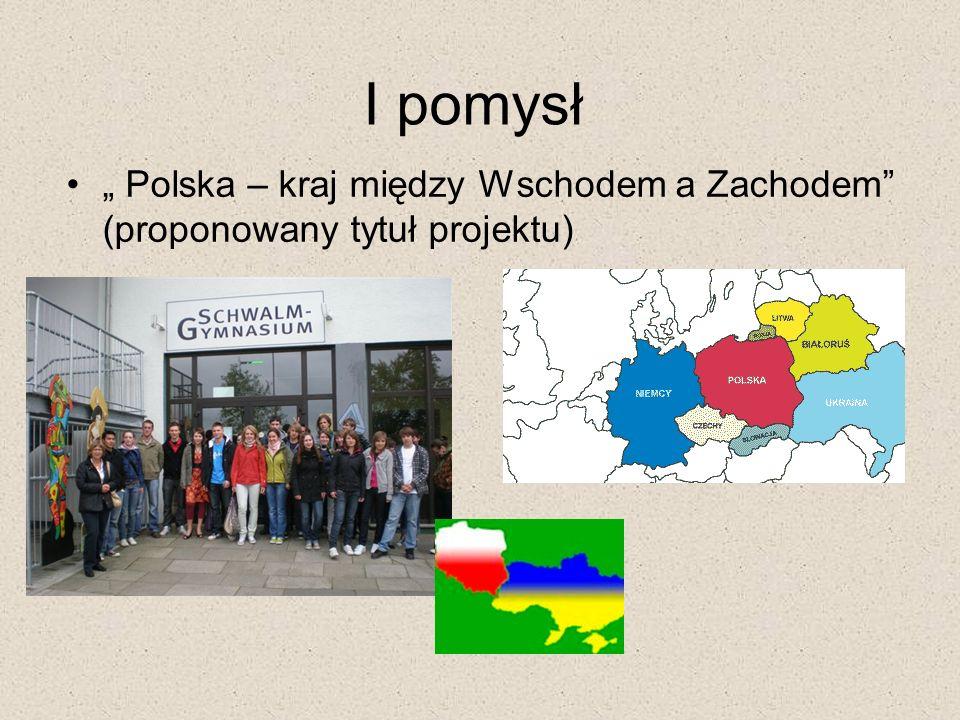 I pomysł Polska – kraj między Wschodem a Zachodem (proponowany tytuł projektu)
