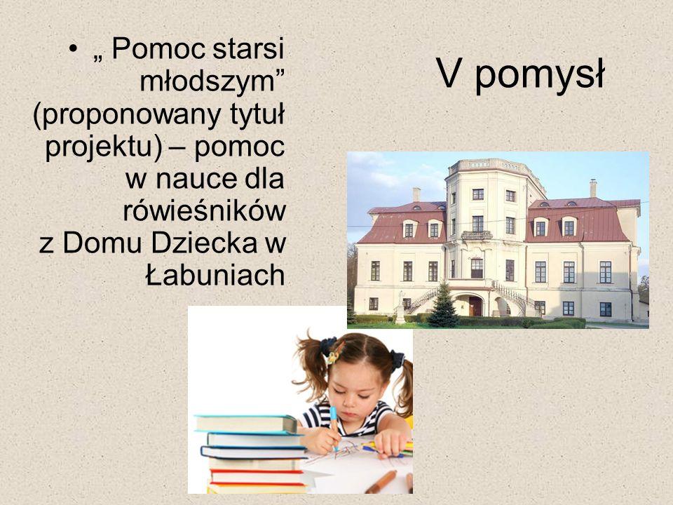 V pomysł Pomoc starsi młodszym (proponowany tytuł projektu) – pomoc w nauce dla rówieśników z Domu Dziecka w Łabuniach