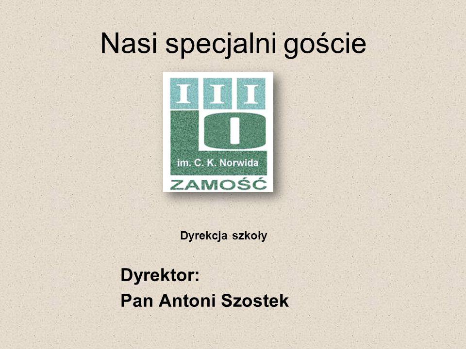 Nasi specjalni goście Dyrekcja szkoły Dyrektor: Pan Antoni Szostek