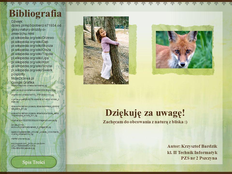 Bibliografia Dziękuję za uwagę! Zachęcam do obcowania z naturą z bliska :) Autor: Krzysztof Bardzik kl. II Technik Informatyk PZS nr 2 Pszczyna Dźwięk