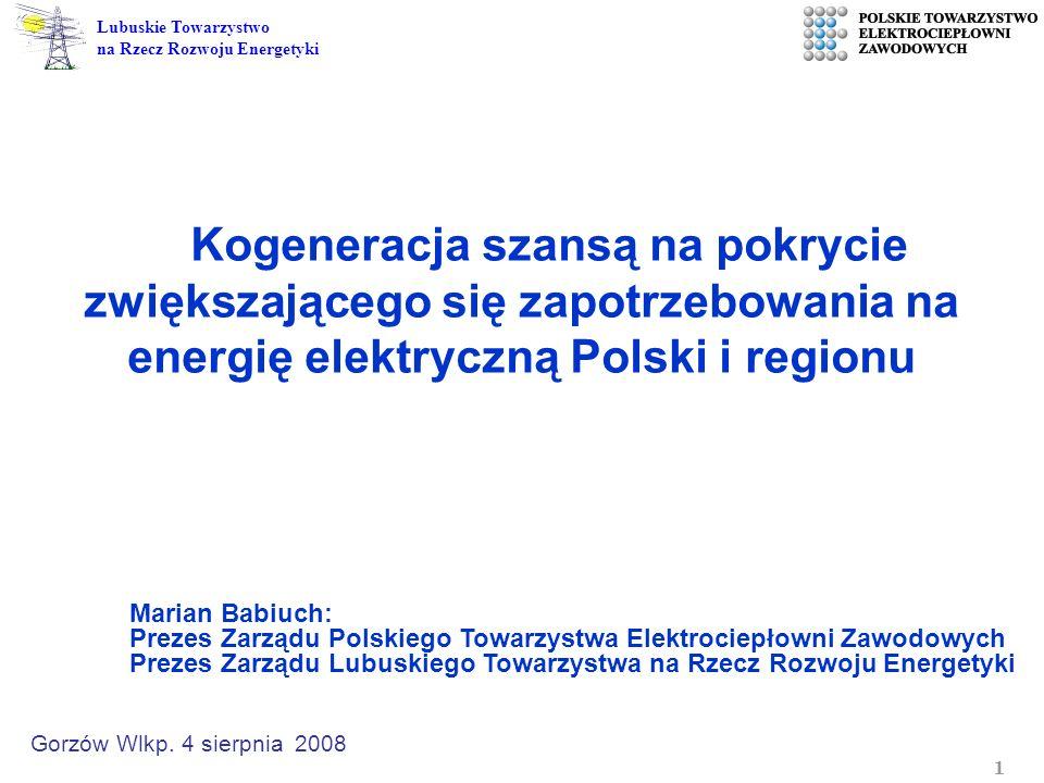 1 Lubuskie Towarzystwo na Rzecz Rozwoju Energetyki Kogeneracja szansą na pokrycie zwiększającego się zapotrzebowania na energię elektryczną Polski i r