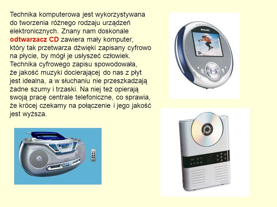 Technika komputerowa jest wykorzystywana do tworzenia różnego rodzaju urządzeń elektronicznych. Znany nam doskonale odtwarzacz CD zawiera mały kompute
