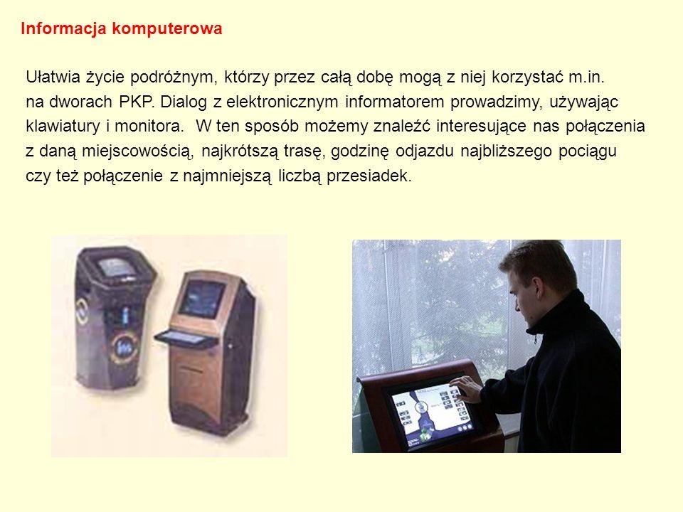 Informacja komputerowa Ułatwia życie podróżnym, którzy przez całą dobę mogą z niej korzystać m.in. na dworach PKP. Dialog z elektronicznym informatore
