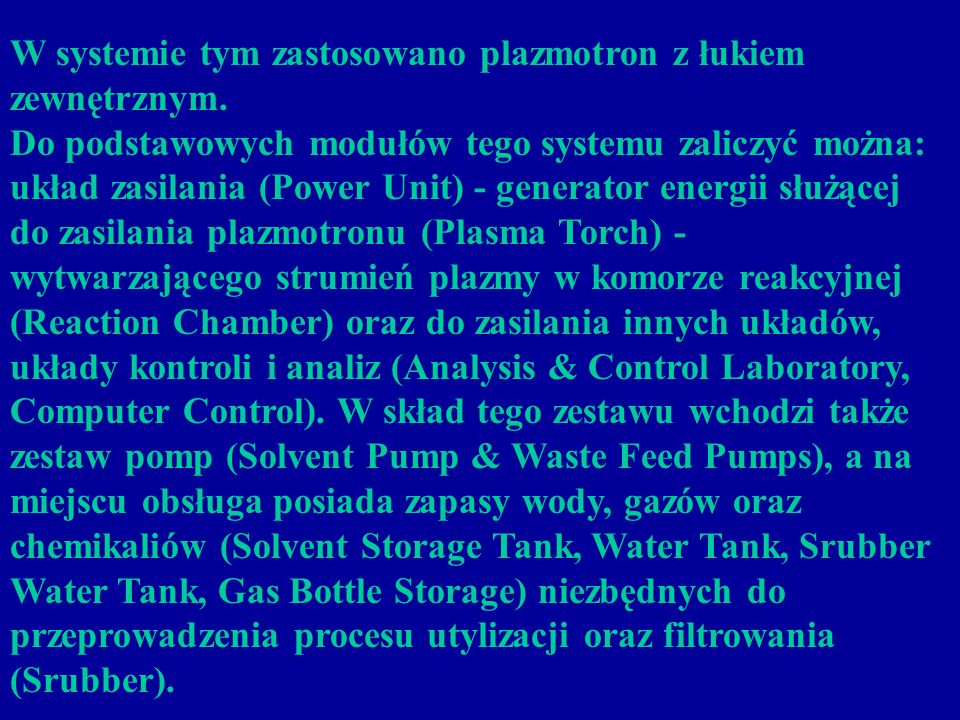 W systemie tym zastosowano plazmotron z łukiem zewnętrznym. Do podstawowych modułów tego systemu zaliczyć można: układ zasilania (Power Unit) - genera