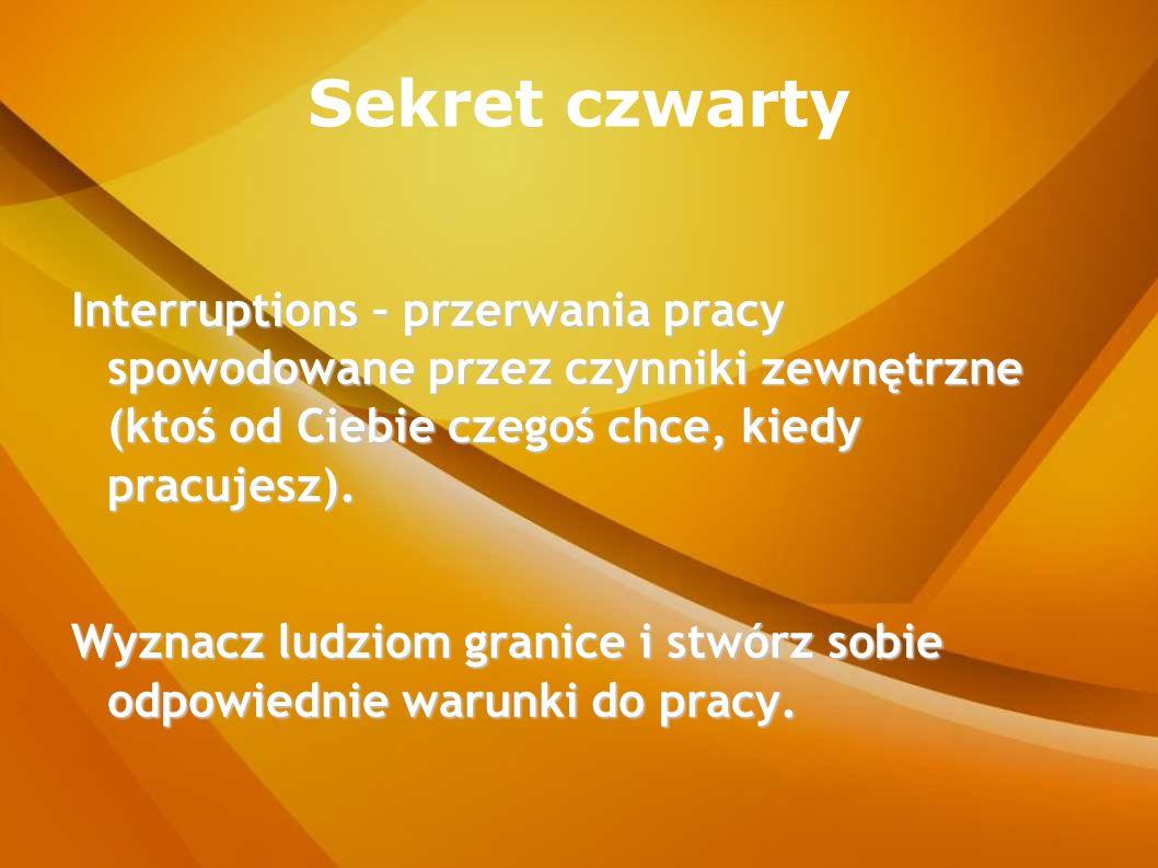 Sekret czwarty Interruptions – przerwania pracy spowodowane przez czynniki zewnętrzne (ktoś od Ciebie czegoś chce, kiedy pracujesz). Wyznacz ludziom g