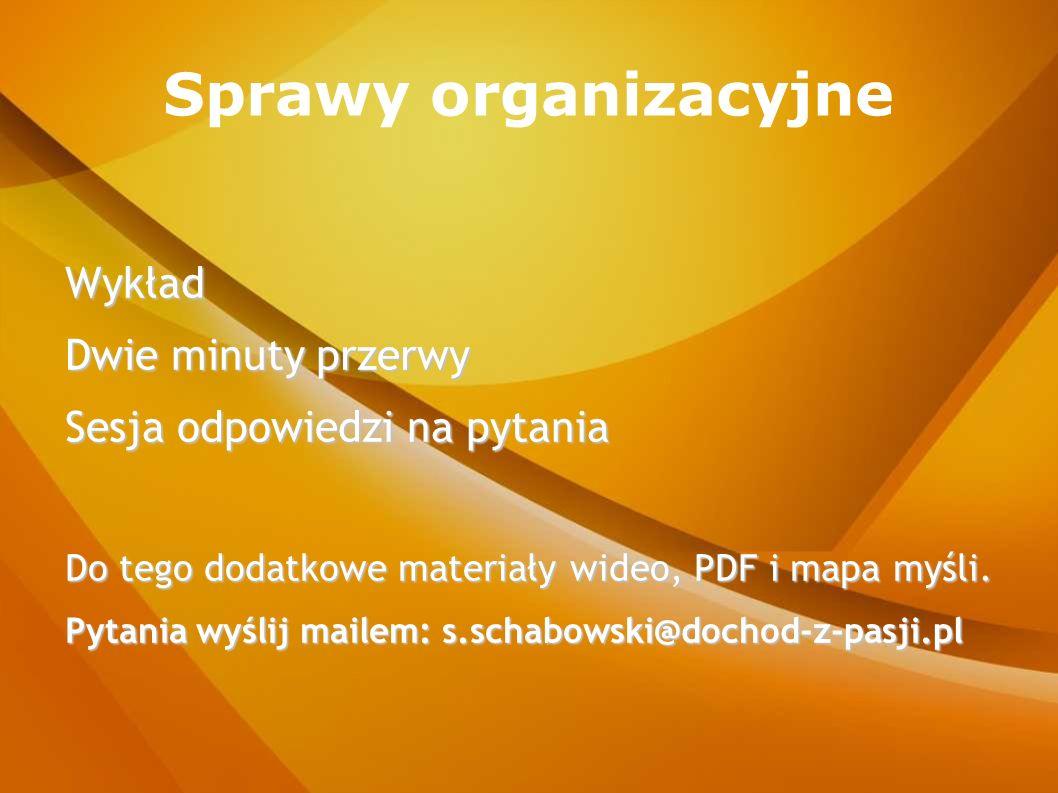 Sprawy organizacyjne Wykład Dwie minuty przerwy Sesja odpowiedzi na pytania Do tego dodatkowe materiały wideo, PDF i mapa myśli. Pytania wyślij mailem