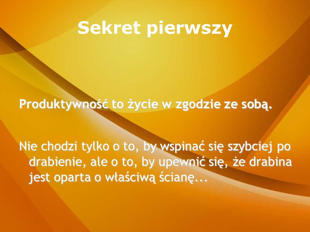 Sekret piąty Cykl: Myśli -> Słowa -> Czyny -> Nawyki -> Przeznaczenie Zmieniaj jeden nawyk naraz (praktykuj go przez 21 dni, by się utrwalił).