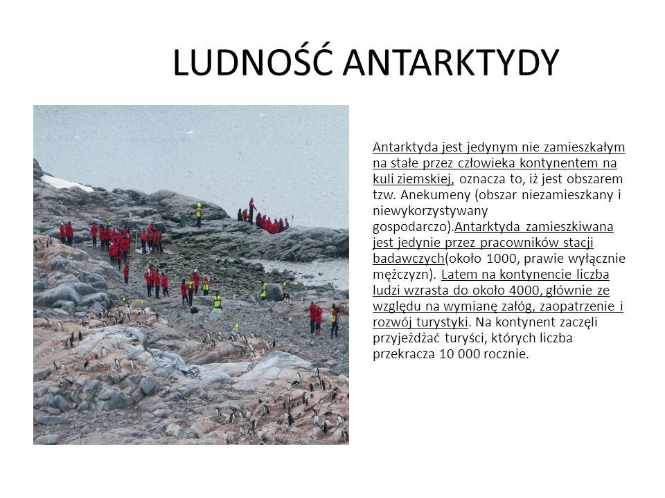 LUDNOŚĆ ANTARKTYDY Antarktyda jest jedynym nie zamieszkałym na stałe przez człowieka kontynentem na kuli ziemskiej, oznacza to, iż jest obszarem tzw.