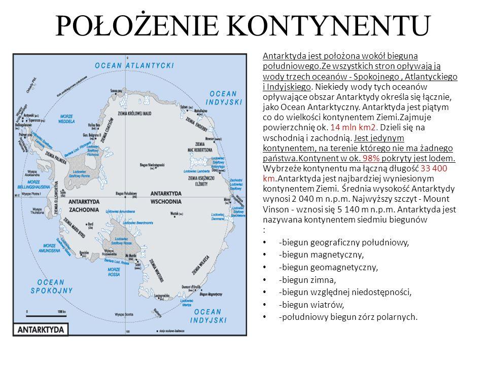POŁOŻENIE KONTYNENTU Antarktyda jest położona wokół bieguna południowego.Ze wszystkich stron opływają ją wody trzech oceanów - Spokojnego, Atlantyckie