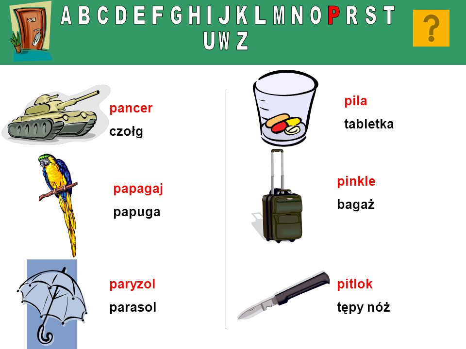 pancer czołg paryzol parasol pila tabletka pitlok tępy nóż papagaj papuga pinkle bagaż