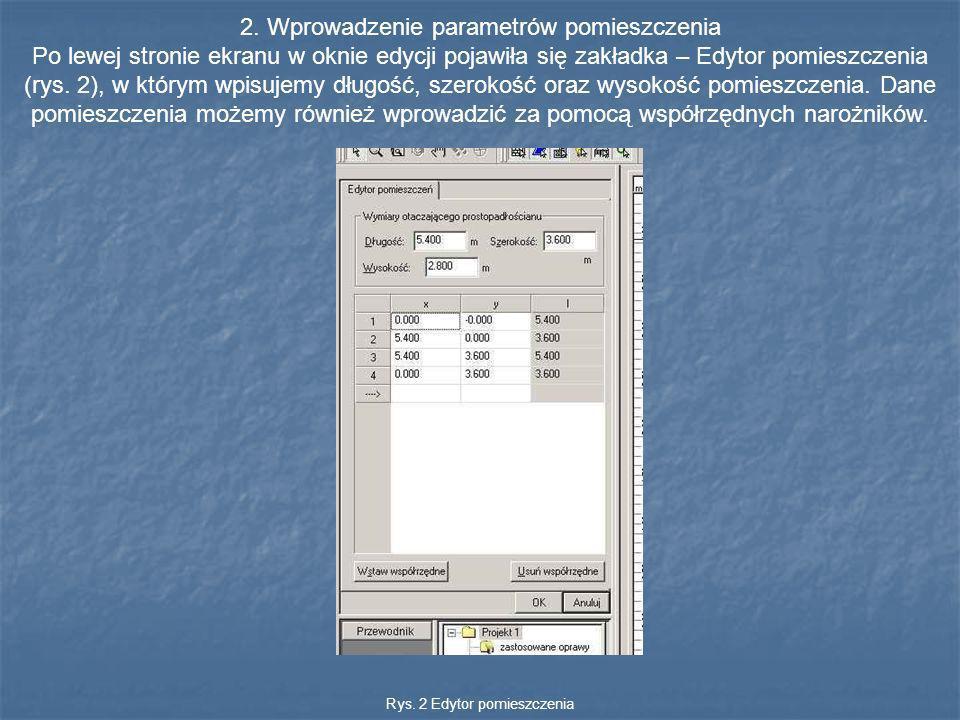2. Wprowadzenie parametrów pomieszczenia Po lewej stronie ekranu w oknie edycji pojawiła się zakładka – Edytor pomieszczenia (rys. 2), w którym wpisuj