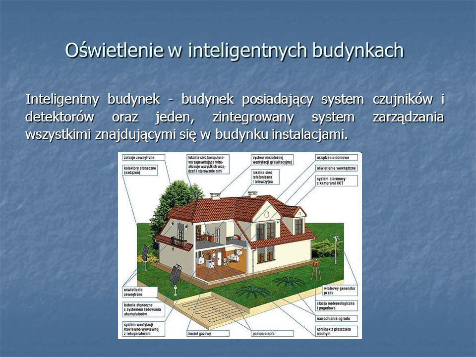 Oświetlenie w inteligentnych budynkach Inteligentny budynek - budynek posiadający system czujników i detektorów oraz jeden, zintegrowany system zarząd
