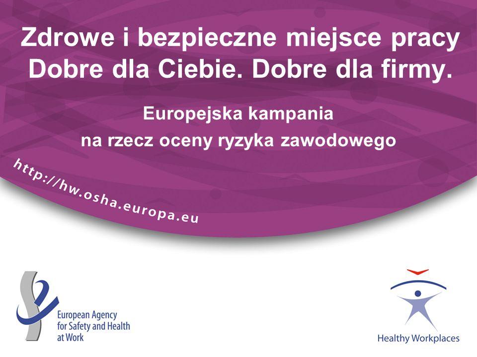 Zdrowe i bezpieczne miejsce pracy Dobre dla Ciebie. Dobre dla firmy. Europejska kampania na rzecz oceny ryzyka zawodowego