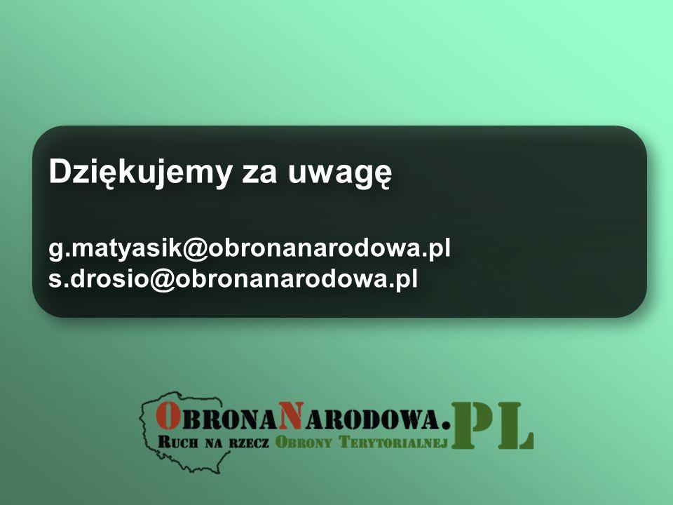 Dziękujemy za uwagę g.matyasik@obronanarodowa.pl s.drosio@obronanarodowa.pl Dziękujemy za uwagę g.matyasik@obronanarodowa.pl s.drosio@obronanarodowa.p