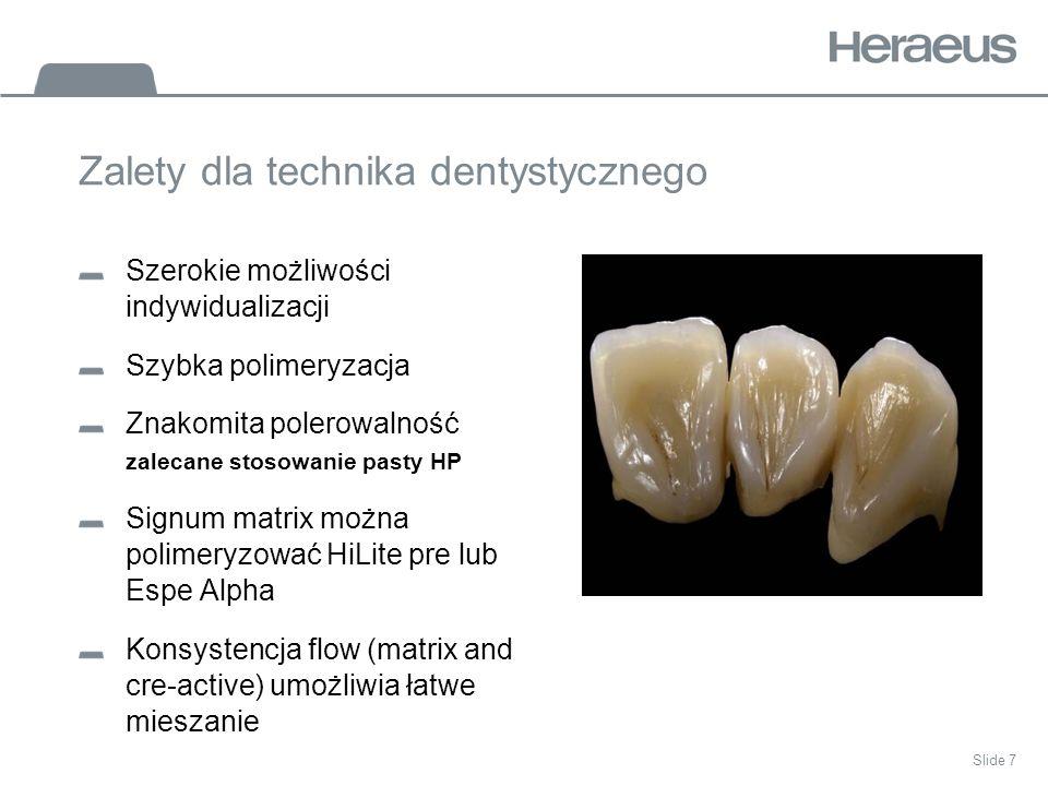 Slide 7 Zalety dla technika dentystycznego Szerokie możliwości indywidualizacji Szybka polimeryzacja Znakomita polerowalność zalecane stosowanie pasty HP Signum matrix można polimeryzować HiLite pre lub Espe Alpha Konsystencja flow (matrix and cre-active) umożliwia łatwe mieszanie