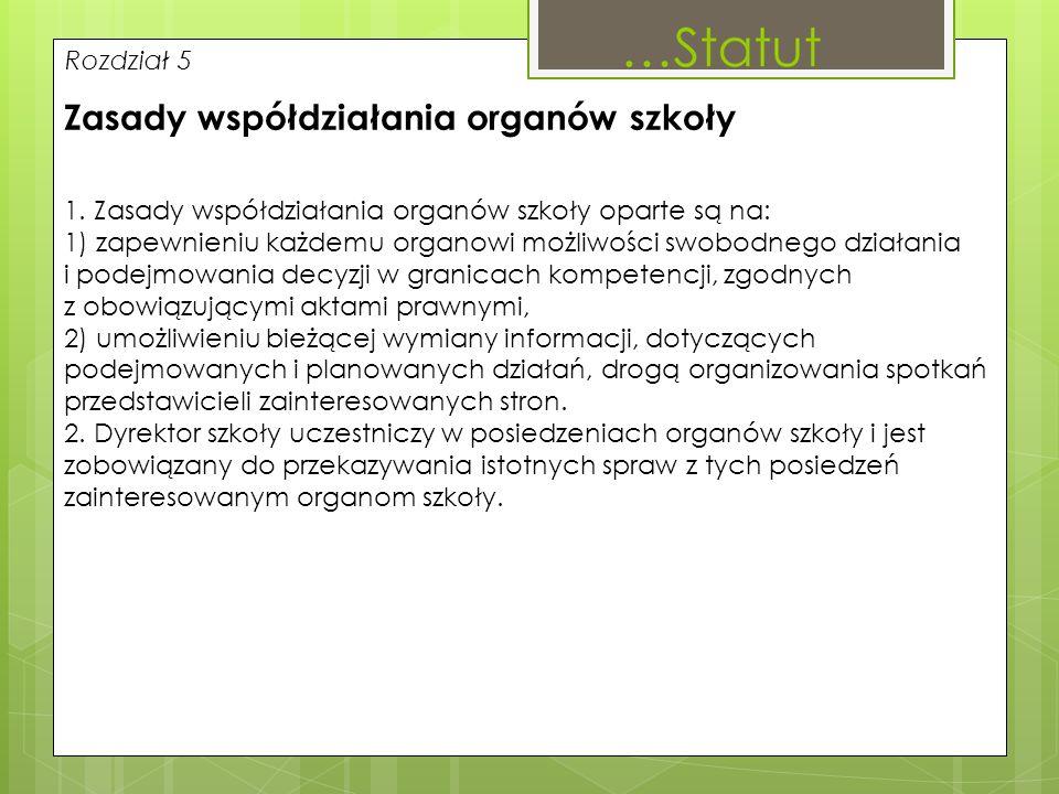Rozdział 5 Zasady współdziałania organów szkoły 1. Zasady współdziałania organów szkoły oparte są na: 1) zapewnieniu każdemu organowi możliwości swobo