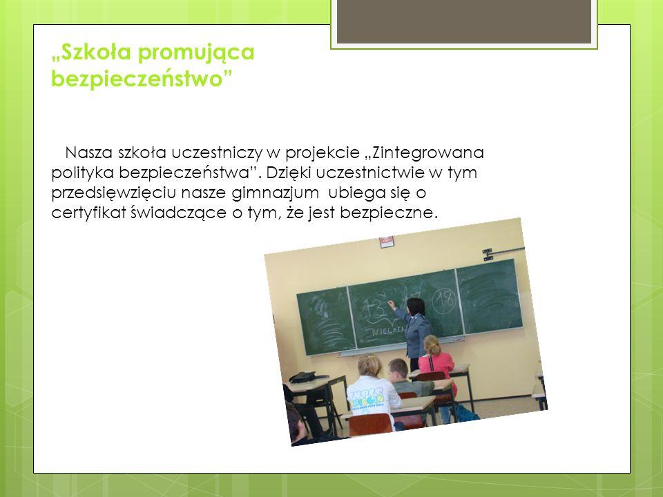 Szkoła promująca bezpieczeństwo Nasza szkoła uczestniczy w projekcie Zintegrowana polityka bezpieczeństwa. Dzięki uczestnictwie w tym przedsięwzięciu