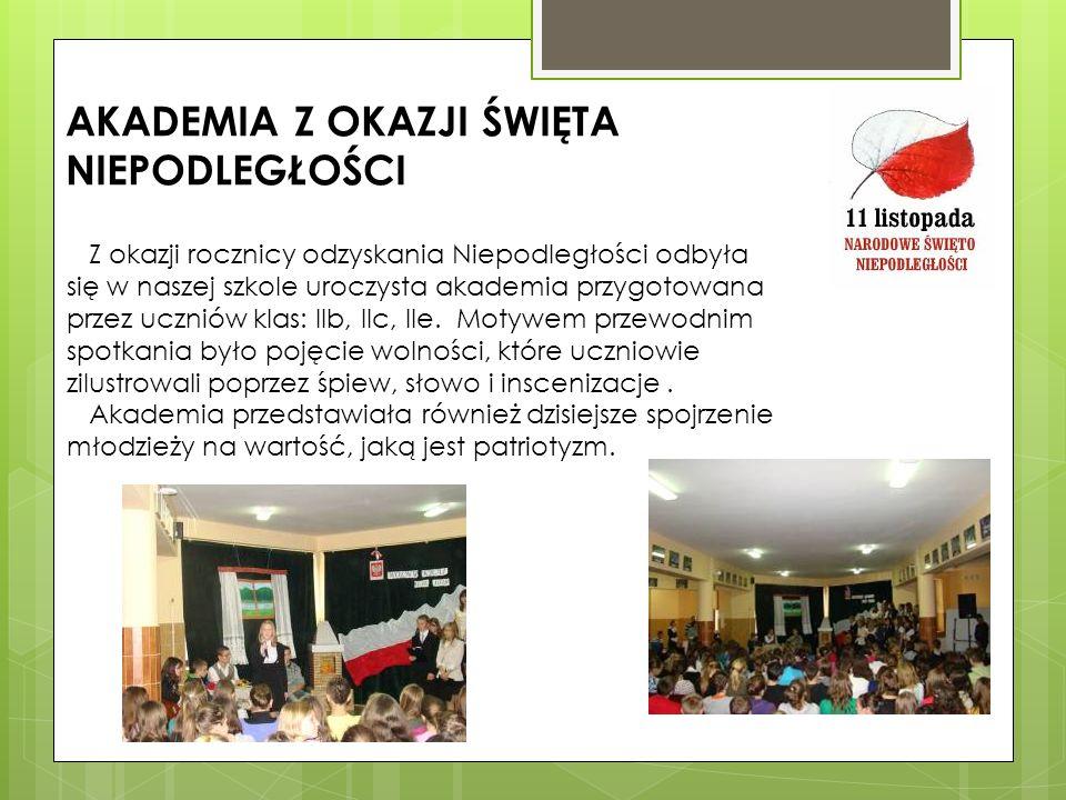 AKADEMIA Z OKAZJI ŚWIĘTA NIEPODLEGŁOŚCI Z okazji rocznicy odzyskania Niepodległości odbyła się w naszej szkole uroczysta akademia przygotowana przez u