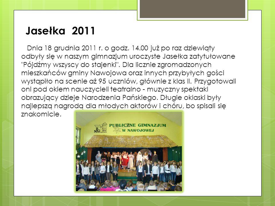 Jasełka 2011 Dnia 18 grudnia 2011 r. o godz. 14.00 już po raz dziewiąty odbyły się w naszym gimnazjum uroczyste Jasełka zatytułowane