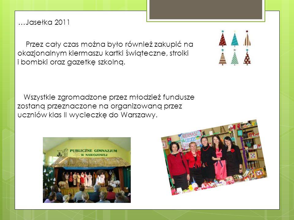…Jasełka 2011 Przez cały czas można było również zakupić na okazjonalnym kiermaszu kartki świąteczne, stroiki i bombki oraz gazetkę szkolną. Wszystkie