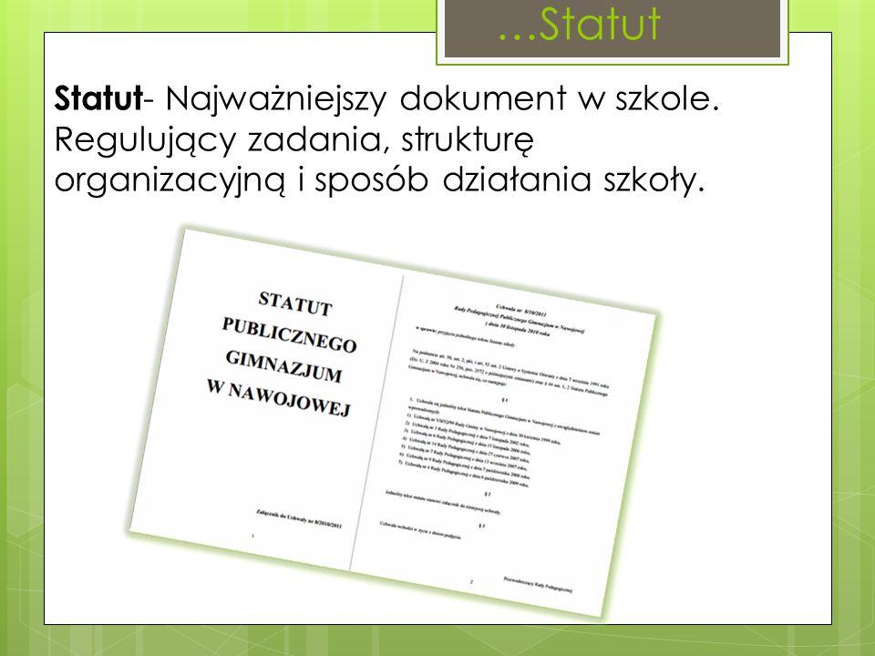 Statut - Najważniejszy dokument w szkole. Regulujący zadania, strukturę organizacyjną i sposób działania szkoły.