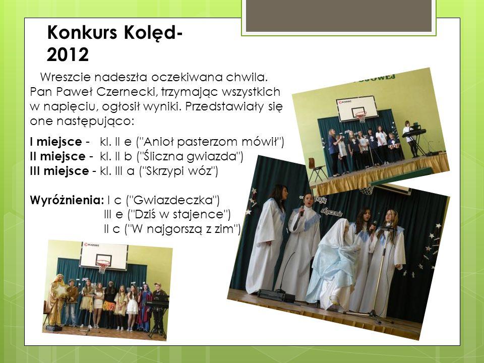 Konkurs Kolęd- 2012 Wreszcie nadeszła oczekiwana chwila. Pan Paweł Czernecki, trzymając wszystkich w napięciu, ogłosił wyniki. Przedstawiały się one n