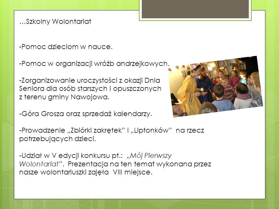 …Szkolny Wolontariat -Pomoc dzieciom w nauce. -Pomoc w organizacji wróżb andrzejkowych. -Zorganizowanie uroczystości z okazji Dnia Seniora dla osób st