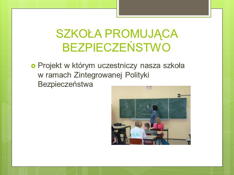 SZKOŁA PROMUJĄCA BEZPIECZEŃSTWO Projekt w którym uczestniczy nasza szkoła w ramach Zintegrowanej Polityki Bezpieczeństwa