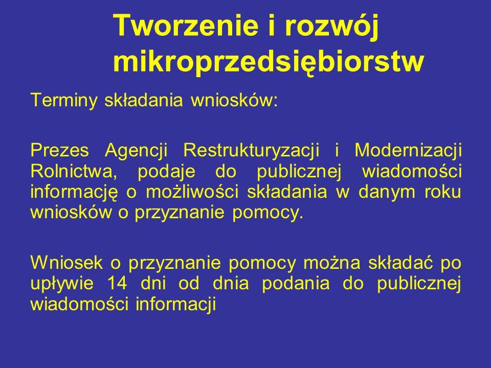 Tworzenie i rozwój mikroprzedsiębiorstw Terminy składania wniosków: Prezes Agencji Restrukturyzacji i Modernizacji Rolnictwa, podaje do publicznej wia