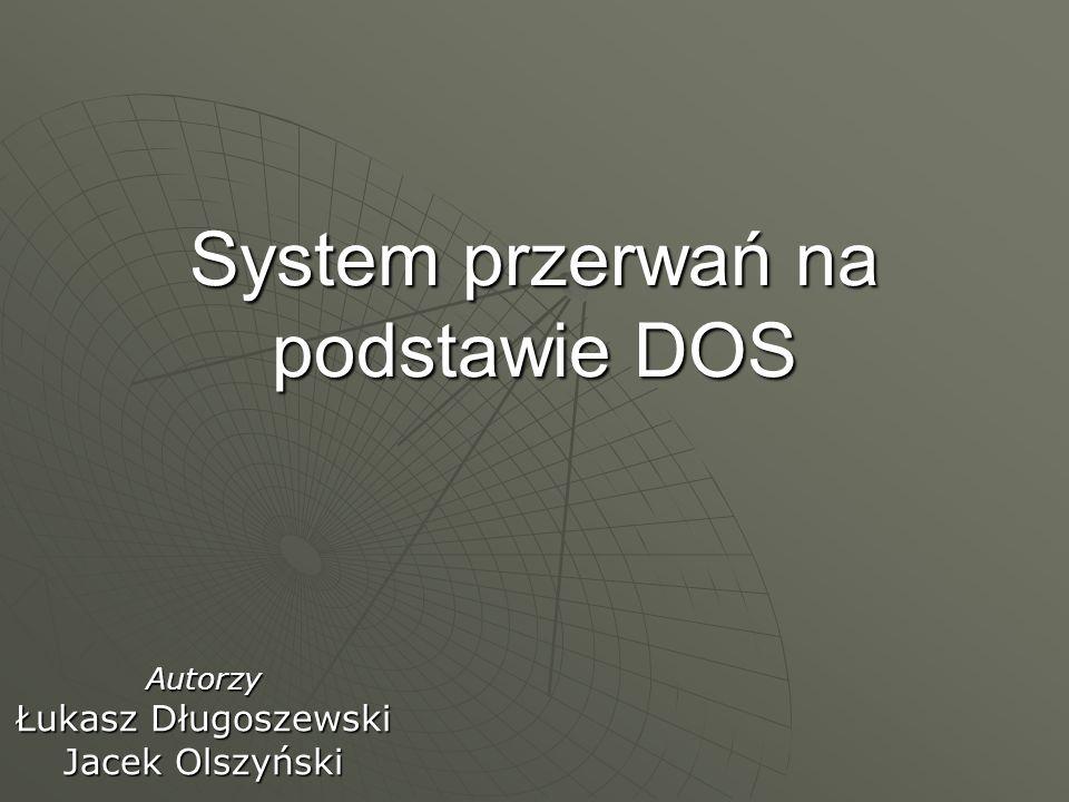 System przerwań na podstawie DOS Autorzy Łukasz Długoszewski Jacek Olszyński