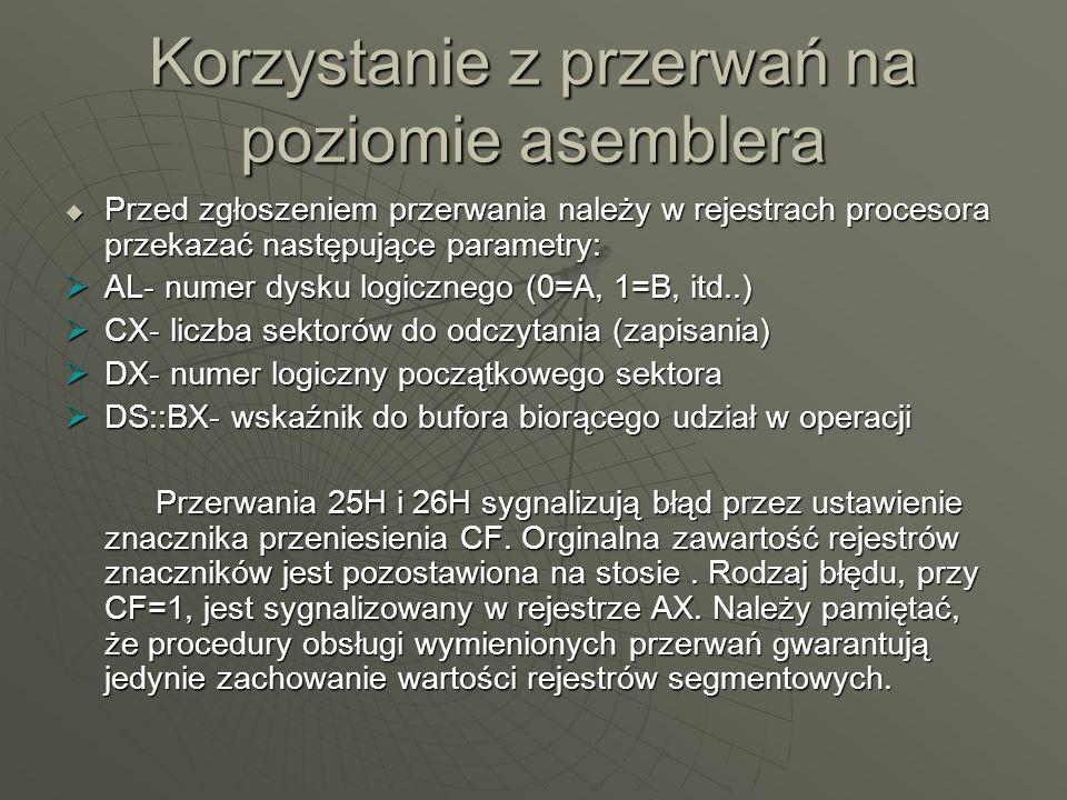 Korzystanie z przerwań na poziomie asemblera Przed zgłoszeniem przerwania należy w rejestrach procesora przekazać następujące parametry: Przed zgłosze