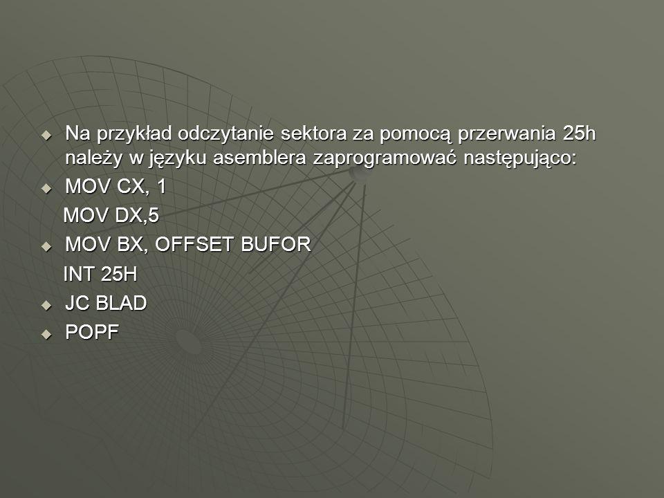 Na przykład odczytanie sektora za pomocą przerwania 25h należy w języku asemblera zaprogramować następująco: Na przykład odczytanie sektora za pomocą