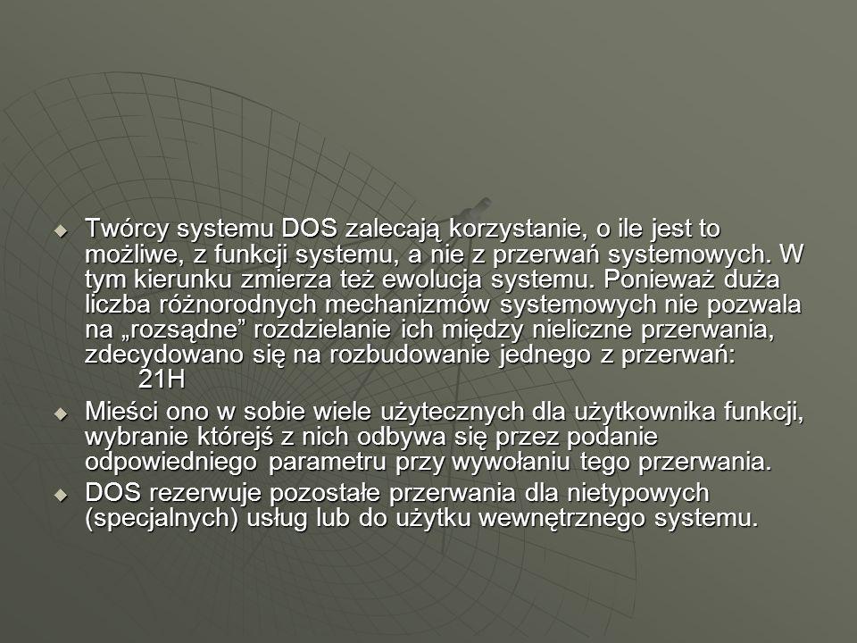 Twórcy systemu DOS zalecają korzystanie, o ile jest to możliwe, z funkcji systemu, a nie z przerwań systemowych. W tym kierunku zmierza też ewolucja s