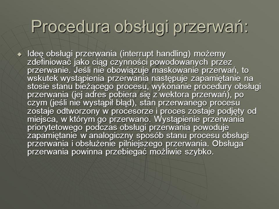 Procedura obsługi przerwań: Ideę obsługi przerwania (interrupt handling) możemy zdefiniować jako ciąg czynności powodowanych przez przerwanie. Jeśli n
