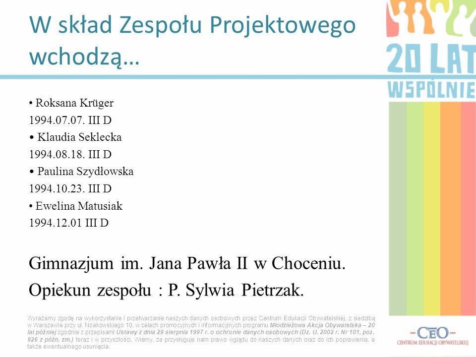 Roksana Krüger 1994.07.07. III D Klaudia Seklecka 1994.08.18. III D Paulina Szydłowska 1994.10.23. III D Ewelina Matusiak 1994.12.01 III D Gimnazjum i