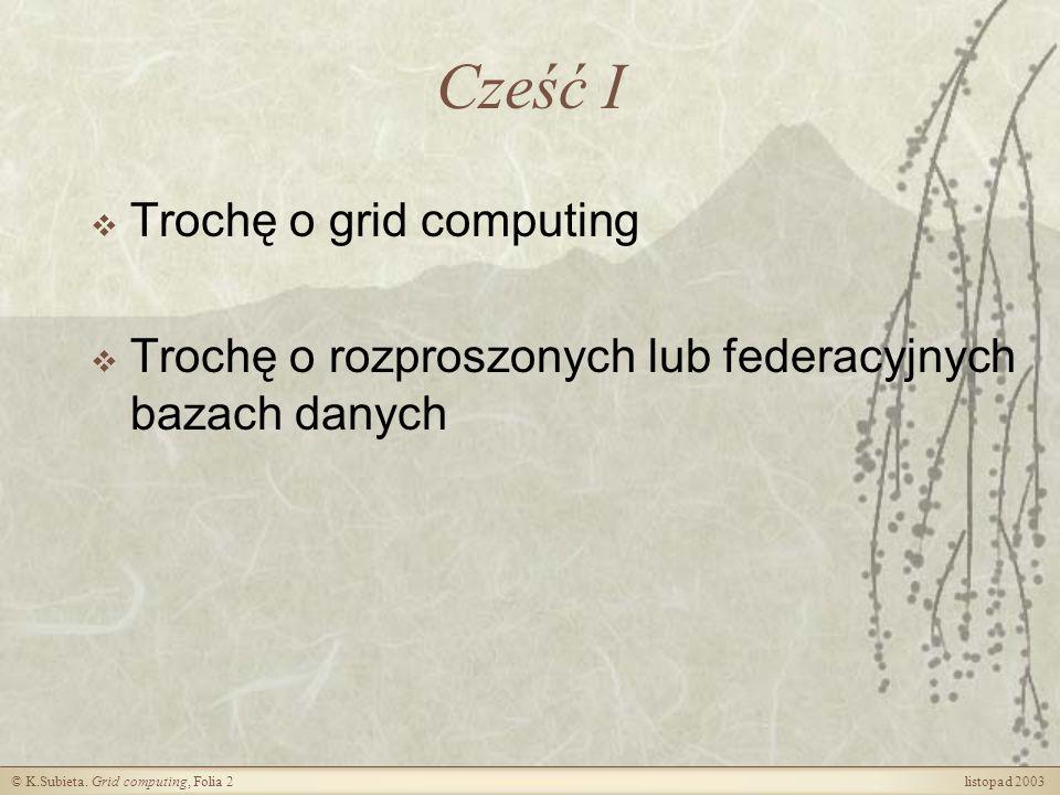 © K.Subieta.Grid computing, Folia 13 listopad 2003 Czy przezroczystość jest osiągalna.