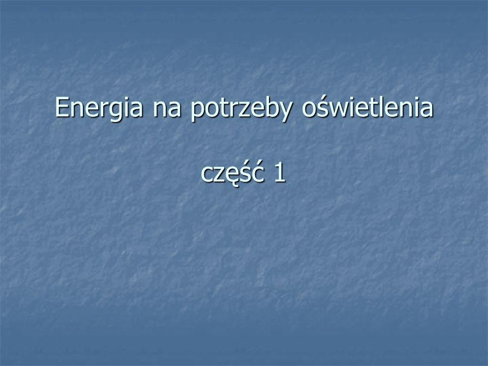 Energia na potrzeby oświetlenia część 1