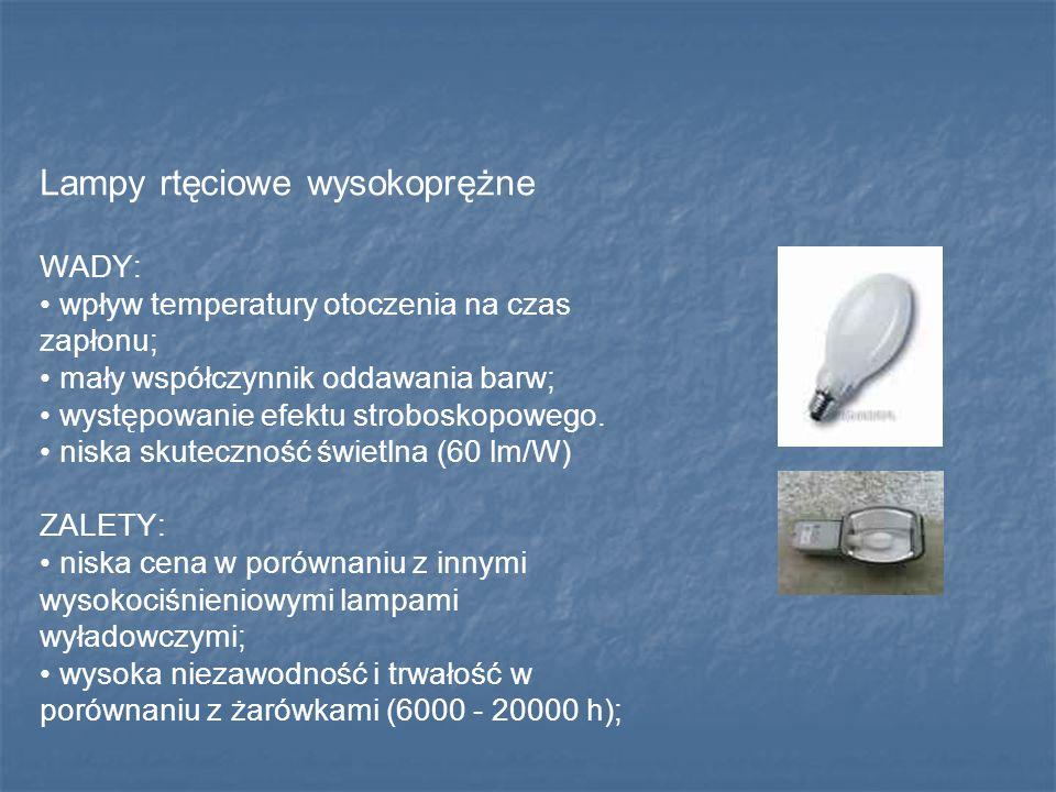 Lampy rtęciowe wysokoprężne WADY: wpływ temperatury otoczenia na czas zapłonu; mały współczynnik oddawania barw; występowanie efektu stroboskopowego.