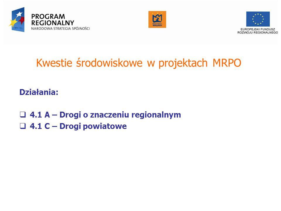 Kwestie środowiskowe w projektach MRPO Działania: 4.1 A – Drogi o znaczeniu regionalnym 4.1 C – Drogi powiatowe Urząd Marszałkowski Województwa Małopo