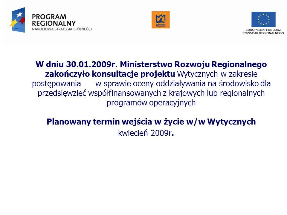 W dniu 30.01.2009r. Ministerstwo Rozwoju Regionalnego zakończyło konsultacje projektu Wytycznych w zakresie postępowania w sprawie oceny oddziaływania