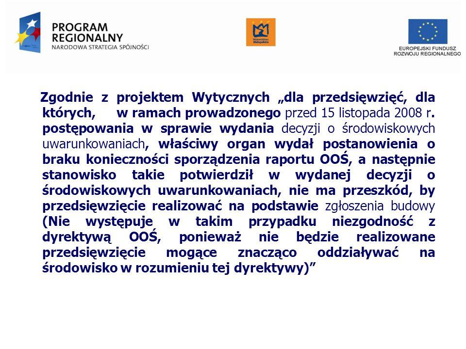 Zgodnie z projektem Wytycznych dla przedsięwzięć, dla których, w ramach prowadzonego przed 15 listopada 2008 r. postępowania w sprawie wydania decyzji