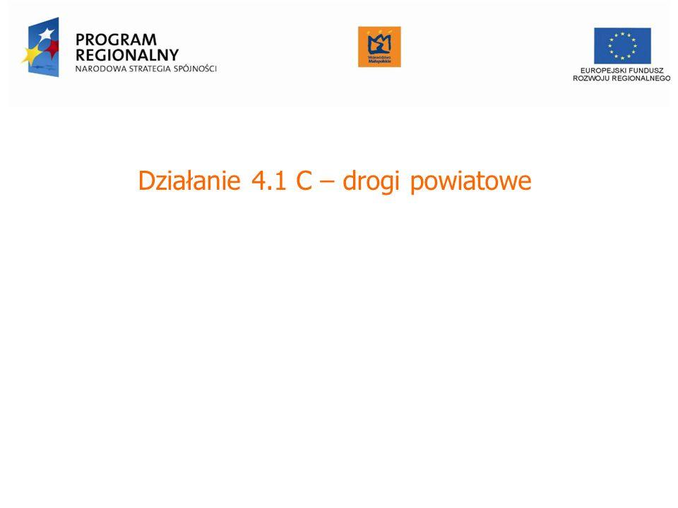 Działanie 4.1 C – drogi powiatowe Urząd Marszałkowski Województwa Małopolskiego Departament Funduszy Europejskich