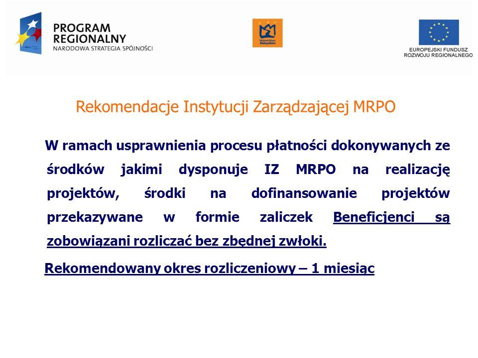 Rekomendacje Instytucji Zarządzającej MRPO W ramach usprawnienia procesu płatności dokonywanych ze środków jakimi dysponuje IZ MRPO na realizację projektów, środki na dofinansowanie projektów przekazywane w formie zaliczek Beneficjenci są zobowiązani rozliczać bez zbędnej zwłoki.