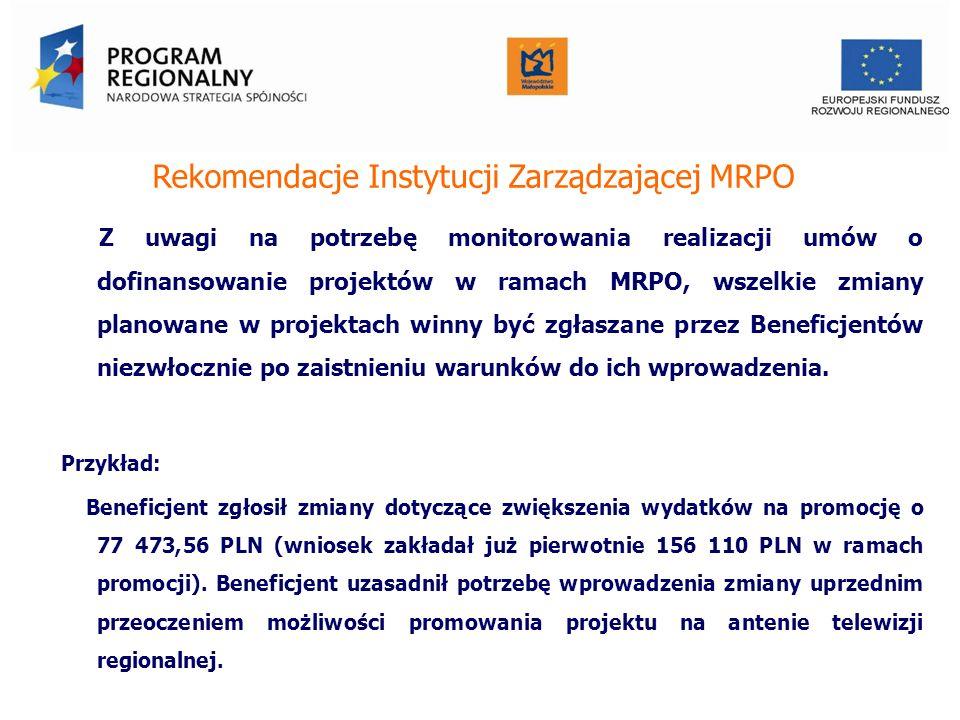 Rekomendacje Instytucji Zarządzającej MRPO Z uwagi na potrzebę monitorowania realizacji umów o dofinansowanie projektów w ramach MRPO, wszelkie zmiany planowane w projektach winny być zgłaszane przez Beneficjentów niezwłocznie po zaistnieniu warunków do ich wprowadzenia.