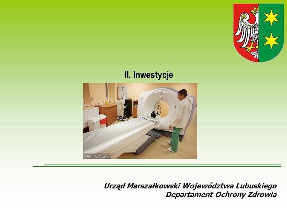 Urząd Marszałkowski Województwa Lubuskiego Departament Ochrony Zdrowia II. Inwestycje