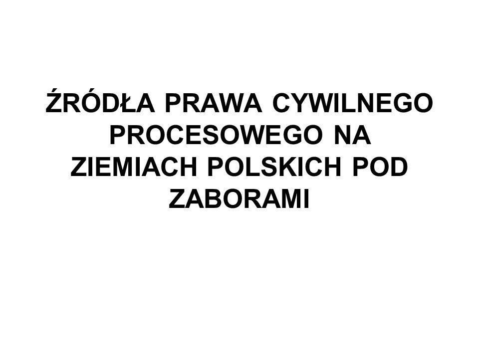 DATAZABÓR PRUSKI KSIĘSTWO WARSZAWSKIE KRÓLE STWO POLSKI E ZABÓR ROSYJSKI GALICJA I RZECZPOSPOLI TA KRAKOWSKA ZABÓR AUSTRIACKI 1784Austriacka ordynacja (1781) 1793Procedura cywilna pruska 1796nowa ustawa Galicja Zachodnia, od 1807 Galicja Wschodnia 01.05.