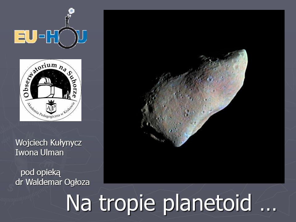 Na tropie planetoid … Wojciech Kułynycz Iwona Ulman pod opieką pod opieką dr Waldemar Ogłoza