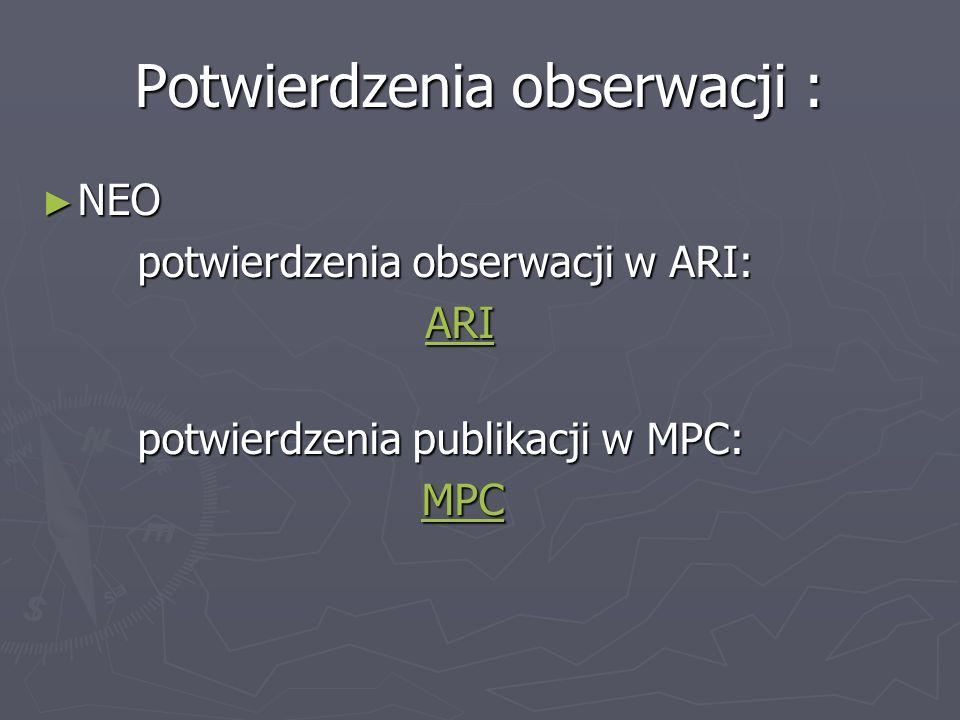 Potwierdzenia obserwacji : NEO NEO potwierdzenia obserwacji w ARI: potwierdzenia obserwacji w ARI: ARI potwierdzenia publikacji w MPC: MPC MPC MPC